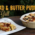 Bread & Butter Pudding - Dessert vom Grill
